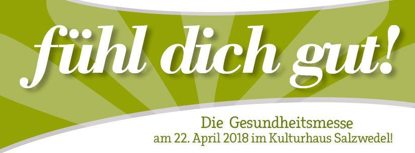 Fühl dich gut die Gesundheitsmesse 21. april 2018 im Kulturhaus Salzwedel